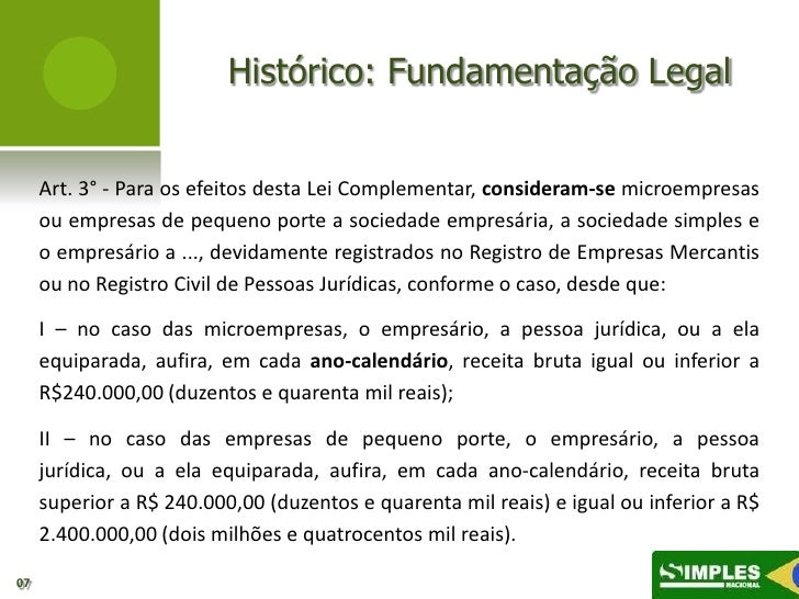 Histórico: Fundamentação Legal     Art. 3° - Para os efeitos desta Lei Complementar, consideram-se microempresas     ou em...