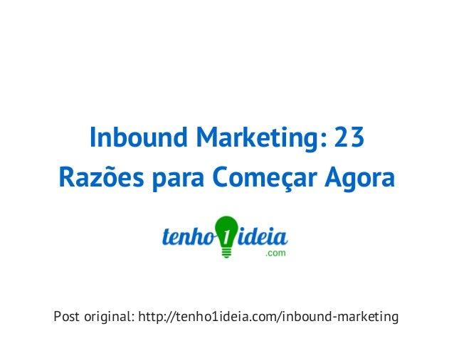 Inbound Marketing: 23 Razões para Começar Agora Post original: http://tenho1ideia.com/inbound-marketing