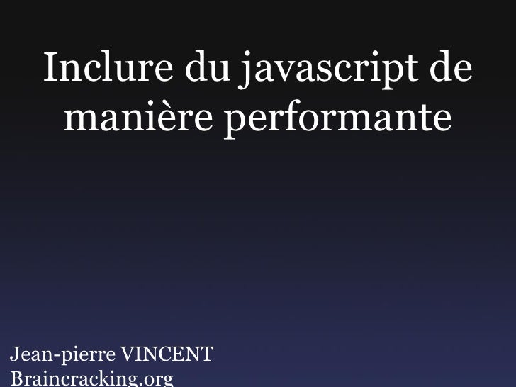 Inclure du javascript de     manière performante     Jean-pierre VINCENT Braincracking.org