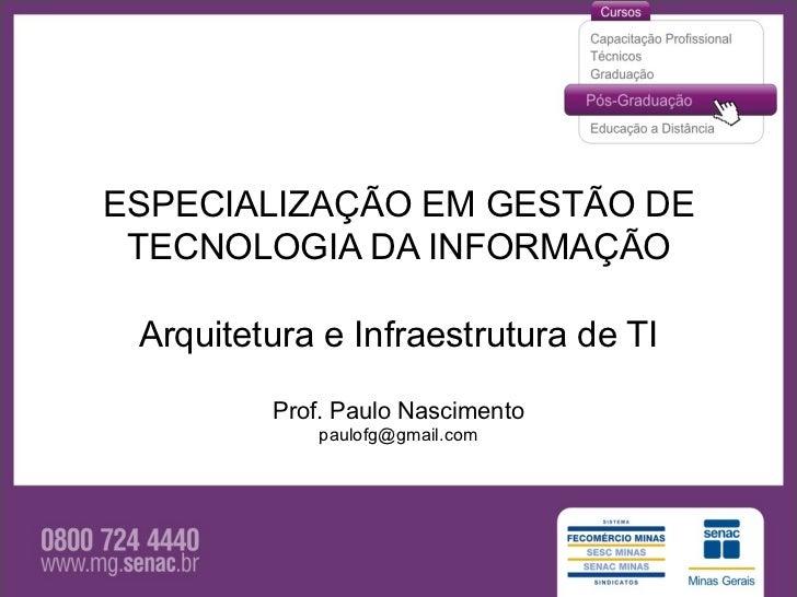 ESPECIALIZAÇÃO EM GESTÃO DE TECNOLOGIA DA INFORMAÇÃO Arquitetura e Infraestrutura de TI         Prof. Paulo Nascimento    ...