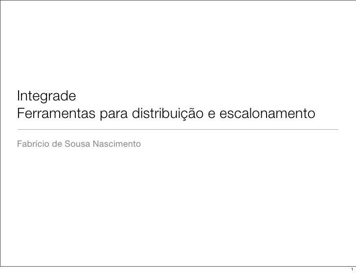 Integrade Ferramentas para distribuição e escalonamento Fabrício de Sousa Nascimento                                      ...