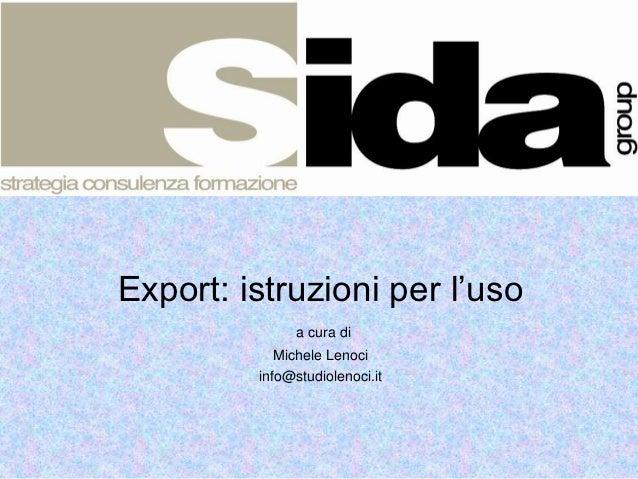 Export: istruzioni per l'uso               a cura di            Michele Lenoci         info@studiolenoci.it