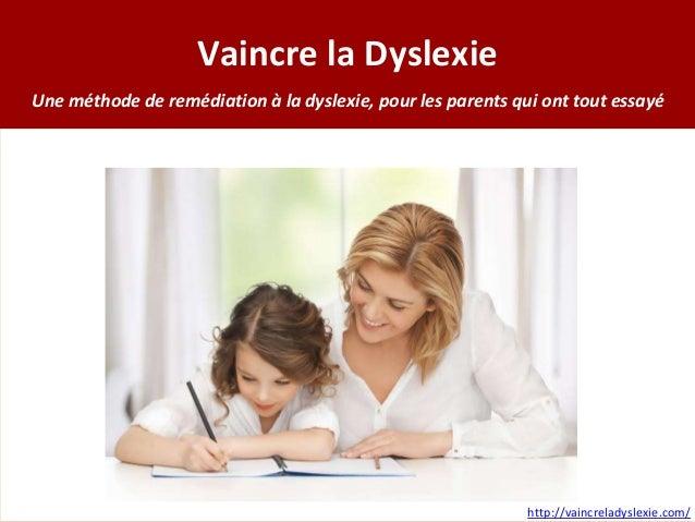 Vaincre la Dyslexie Une méthode de remédiation à la dyslexie, pour les parents qui ont tout essayé http://vaincreladyslexi...