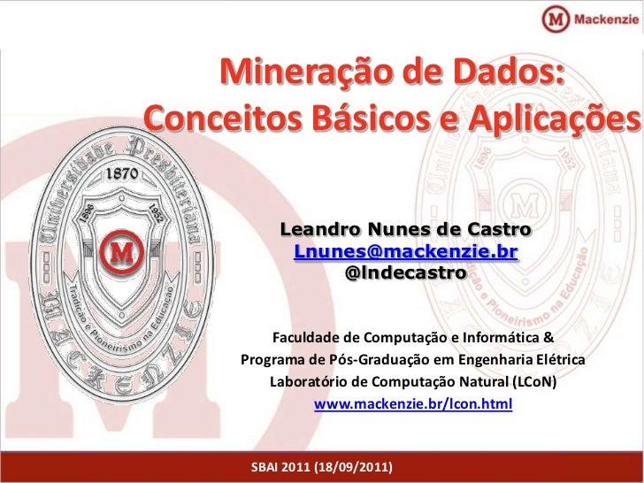 Mineração de Dados:Conceitos Básicos e Aplicações          Leandro Nunes de Castro           Lnunes@mackenzie.br          ...