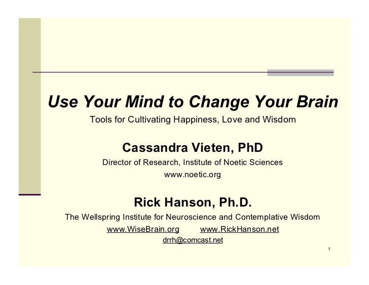 Use Your Mind to Change Your Brain        Tools for Cultivating Happiness, Love and Wisdom                Cassandra Vieten...