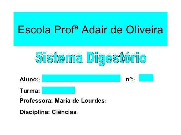 Escola Profª Adair de Oliveira Aluno: : Disciplina: Ciências : Professora: Maria de Lourdes : Turma: : nº: : Sistema Diges...