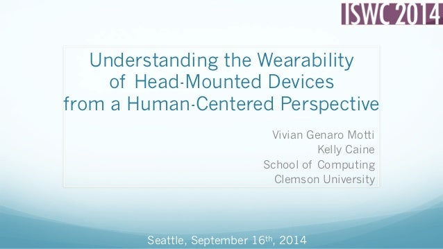 Understanding the Wearability  of Head-Mounted Devices  from a Human-Centered Perspective  Vivian Genaro Motti  Kelly Cain...