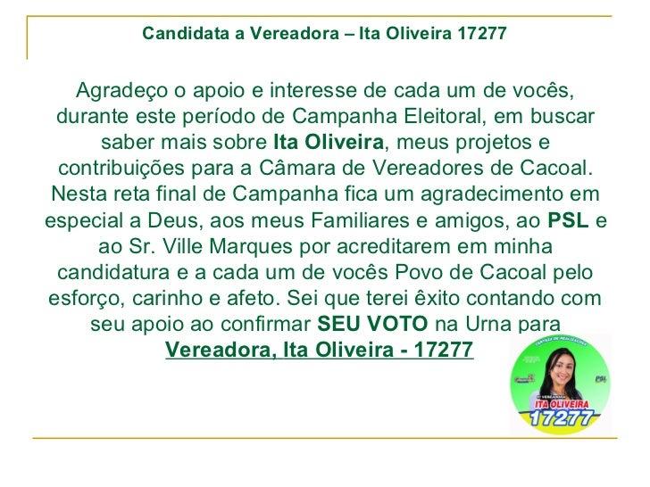 Candidata a Vereadora – Ita Oliveira 17277   Agradeço o apoio e interesse de cada um de vocês, durante este período de Cam...