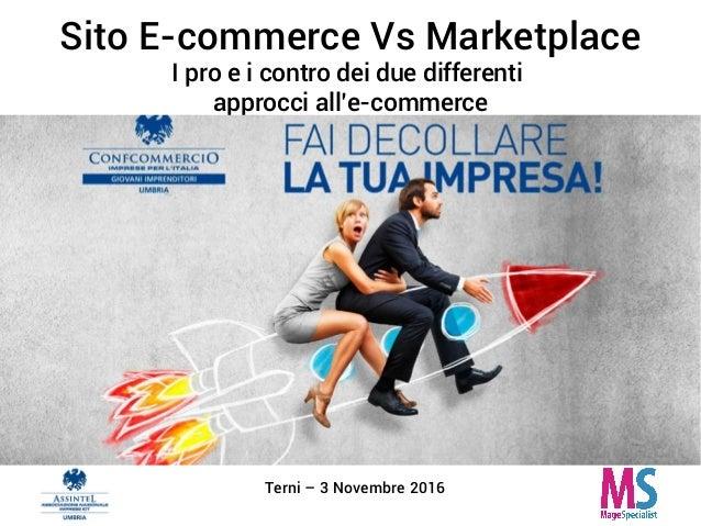 Sito E-commerce Vs Marketplace I pro e i contro dei due differenti approcci all'e-commerce Terni – 3 Novembre 2016
