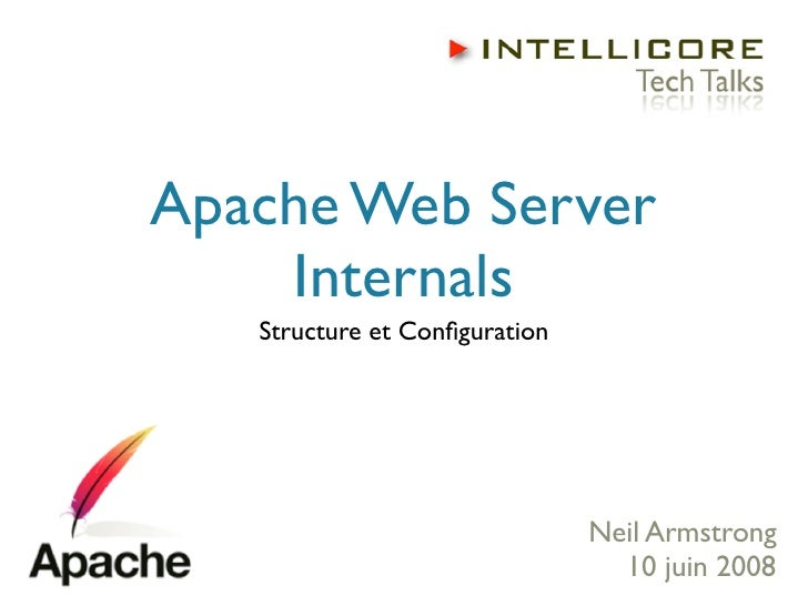 Apache Web Server     Internals    Structure et Configuration                                    Neil Armstrong            ...