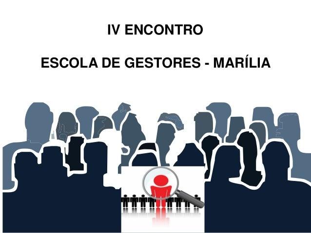 IV ENCONTRO ESCOLA DE GESTORES - MARÍLIA