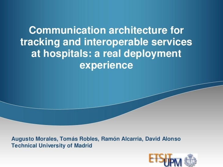 Communication architecture for   tracking and interoperable services      at hospitals: a real deployment                e...