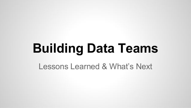 Building Data Teams Lessons Learned & What's Next