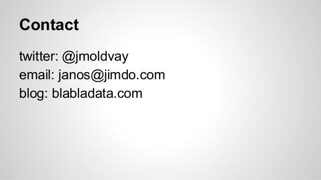 Contact twitter: @jmoldvay email: janos@jimdo.com blog: blabladata.com