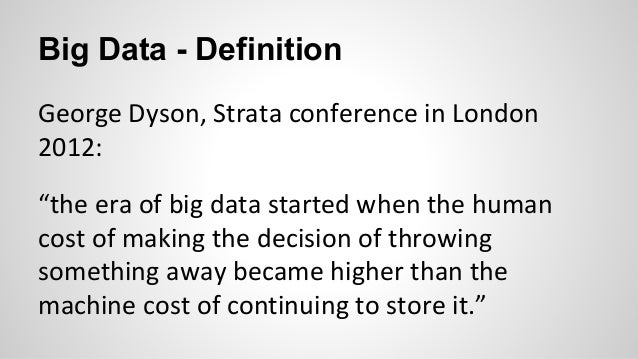 """Big Data - Definition George Dyson, Strata conference in London 2012: """"the era of big data started when the human cost of ..."""