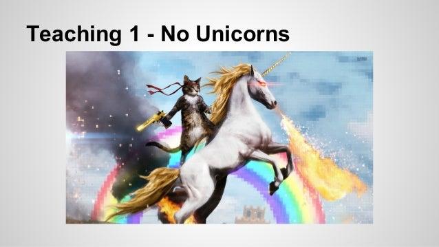Teaching 1 - No Unicorns