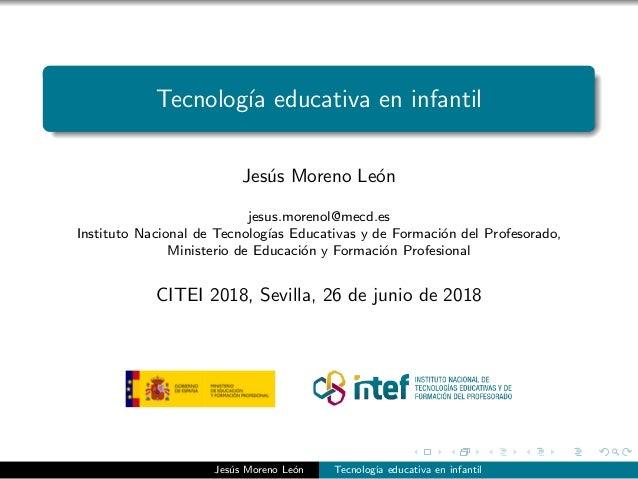 Tecnolog´ıa educativa en infantil Jes´us Moreno Le´on jesus.morenol@mecd.es Instituto Nacional de Tecnolog´ıas Educativas ...