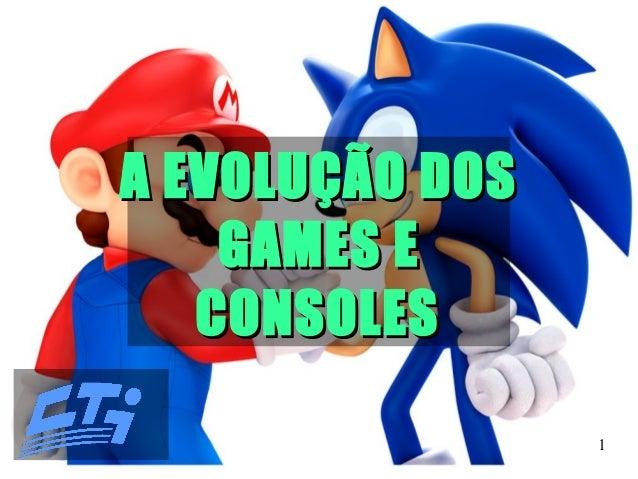 1 A EVOLUÇÃO DOSA EVOLUÇÃO DOS GAMES EGAMES E CONSOLESCONSOLES