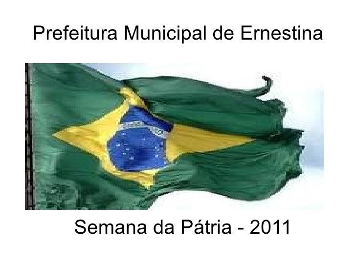 Prefeitura Municipal de Ernestina Semana da Pátria - 2011