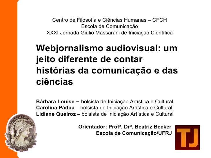 Centro de Filosofia e Ciências Humanas – CFCH Escola de Comunicação XXXI Jornada Giulio Massarani de Iniciação Científica ...