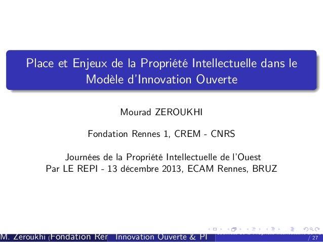 Place et Enjeux de la Propriété Intellectuelle dans le Modèle d' Innovation Ouverte Mourad ZEROUKHI Fondation Rennes 1, CR...