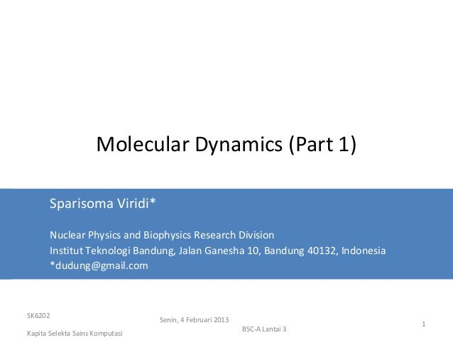 Molecular Dynamics (Part 1)       Sparisoma Viridi*       Nuclear Physics and Biophysics Research Division       Institut ...
