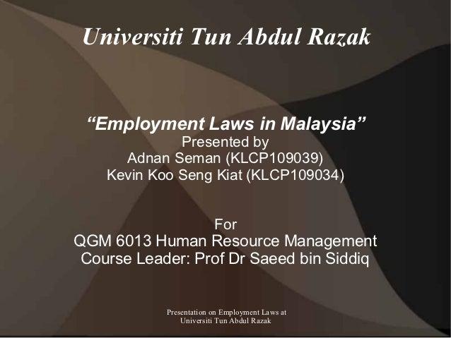 "Universiti Tun Abdul Razak ""Employment Laws in Malaysia""              Presented by      Adnan Seman (KLCP109039)    Kevin ..."