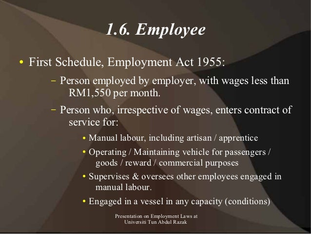 1.6. Employee●   First Schedule, Employment Act 1955:        –   Person employed by employer, with wages less than        ...