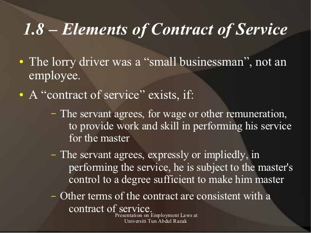 """1.8 – Elements of Contract of Service●   The lorry driver was a """"small businessman"""", not an    employee.●   A """"contract of..."""