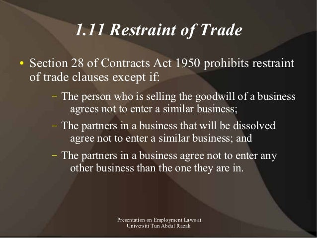 1.11 Restraint of Trade●   Section 28 of Contracts Act 1950 prohibits restraint    of trade clauses except if:        –   ...