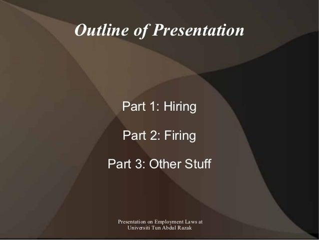 Outline of Presentation      Part 1: Hiring      Part 2: Firing    Part 3: Other Stuff     Presentation on Employment Laws...