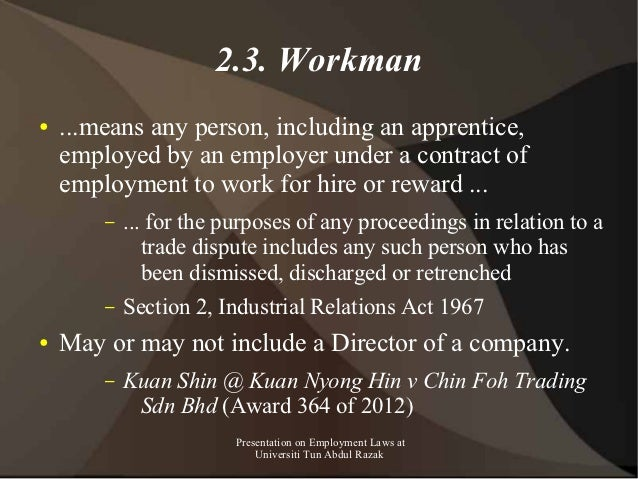 2.3. Workman●   ...means any person, including an apprentice,    employed by an employer under a contract of    employment...