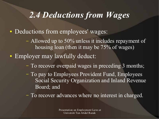 2.4 Deductions from Wages●   Deductions from employees wages:        –   Allowed up to 50% unless it includes repayment of...
