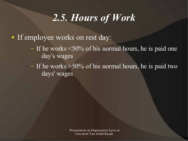 2.5. Hours of Work●   If employee works on rest day:        –   If he works <50% of his normal hours, he is paid one      ...