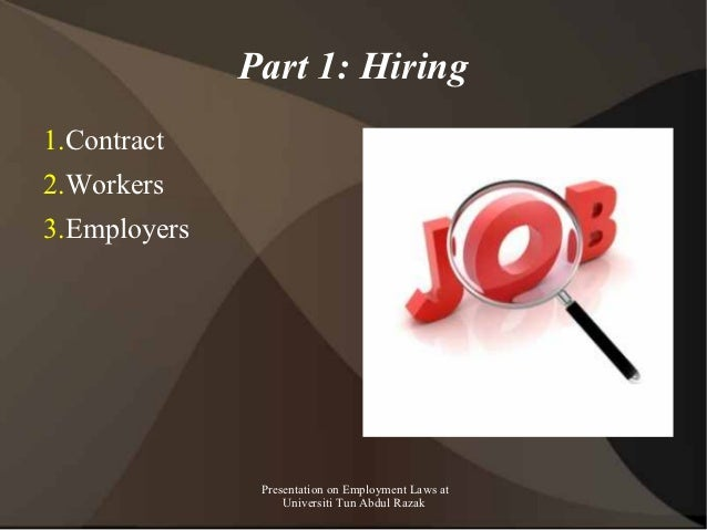 Part 1: Hiring1.Contract2.Workers3.Employers               Presentation on Employment Laws at                   Universiti...