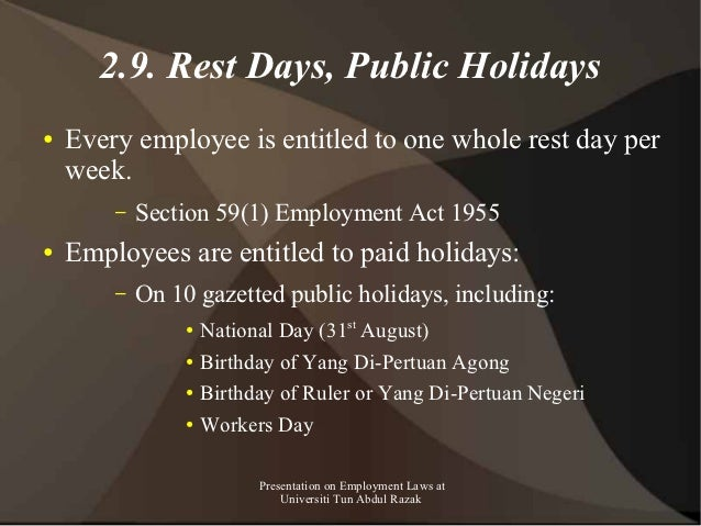 2.9. Rest Days, Public Holidays●   Every employee is entitled to one whole rest day per    week.        –   Section 59(1) ...
