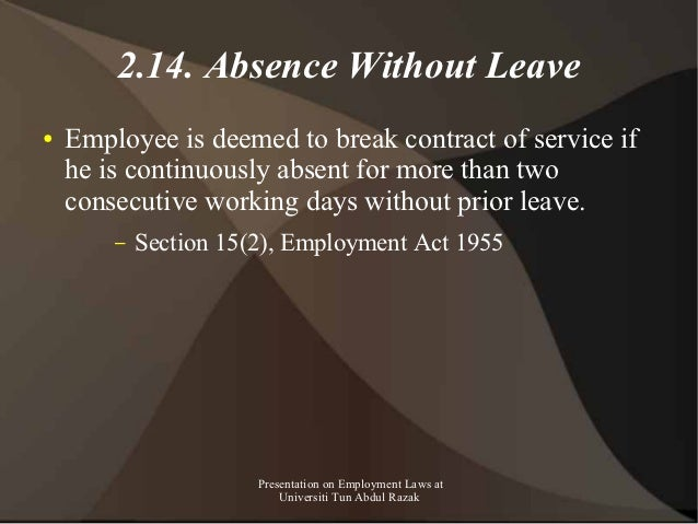 2.14. Absence Without Leave●   Employee is deemed to break contract of service if    he is continuously absent for more th...