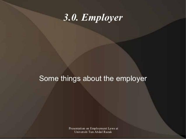 3.0. EmployerSome things about the employer        Presentation on Employment Laws at            Universiti Tun Abdul Razak