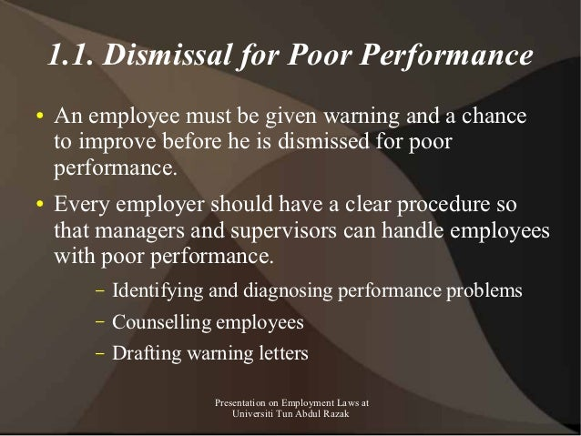 1.1. Dismissal for Poor Performance●   An employee must be given warning and a chance    to improve before he is dismissed...