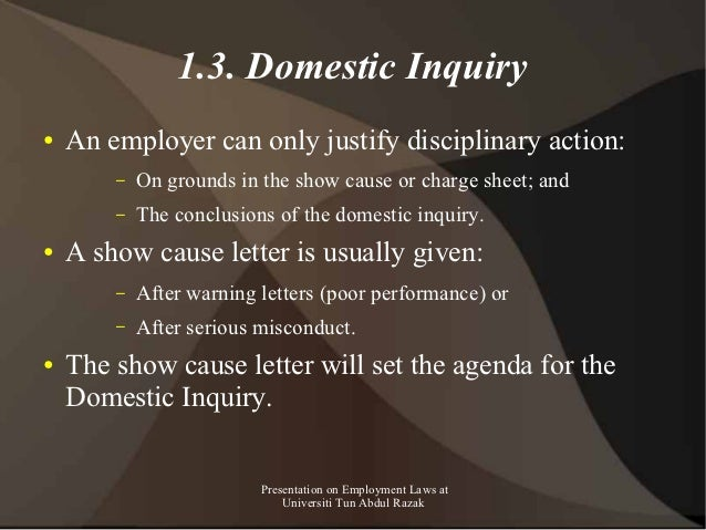 1.3. Domestic Inquiry●   An employer can only justify disciplinary action:        –   On grounds in the show cause or char...