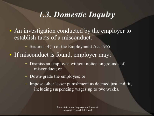 1.3. Domestic Inquiry●   An investigation conducted by the employer to    establish facts of a misconduct.        –   Sect...