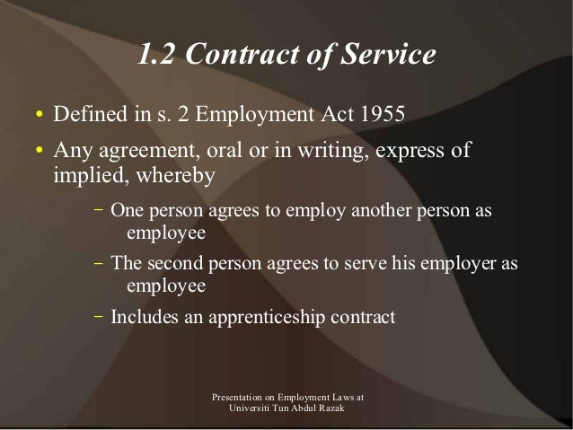 1.2 Contract of Service●   Defined in s. 2 Employment Act 1955●   Any agreement, oral or in writing, express of    implied...