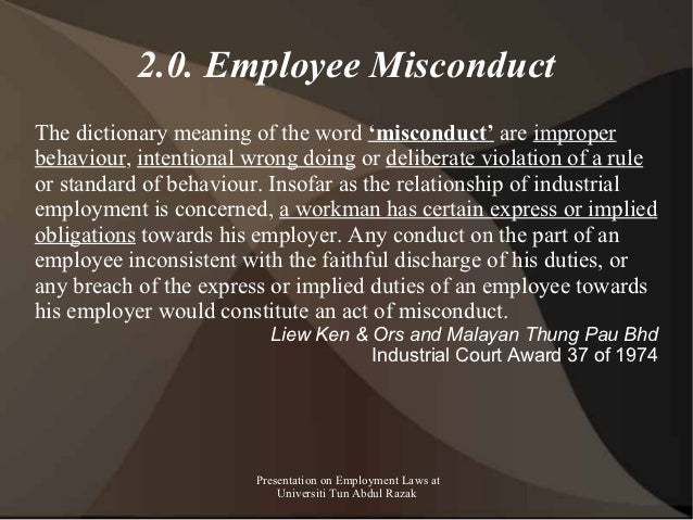 2.0. Employee MisconductThe dictionary meaning of the word 'misconduct' are improperbehaviour, intentional wrong doing or ...