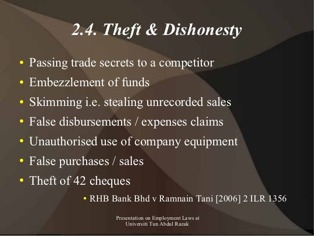 2.4. Theft & Dishonesty●   Passing trade secrets to a competitor●   Embezzlement of funds●   Skimming i.e. stealing unreco...