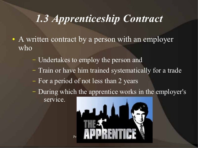 1.3 Apprenticeship Contract●   A written contract by a person with an employer    who        –   Undertakes to employ the ...