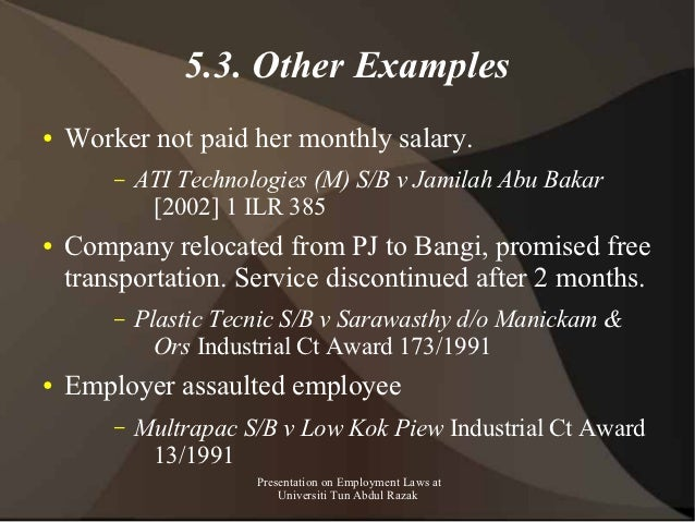 5.3. Other Examples●   Worker not paid her monthly salary.        –   ATI Technologies (M) S/B v Jamilah Abu Bakar        ...
