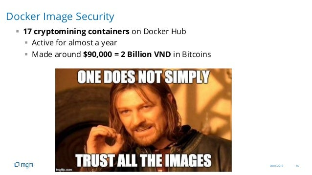 08.04.2019 16  17 cryptomining containers on Docker Hub  Active for almost a year  Made around $90,000 = 2 Billion VND ...