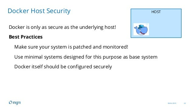 08.04.2019 22 Docker is only as secure as the underlying host! Best Practices Make sure your system is patched and monitor...