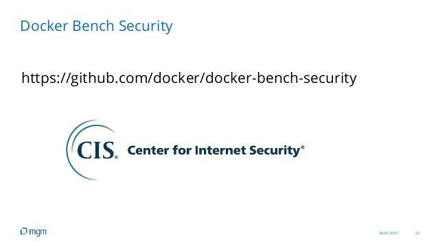 08.04.2019 23 https://github.com/docker/docker-bench-security Docker Bench Security