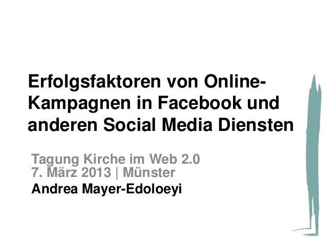 Erfolgsfaktoren von Online-Kampagnen in Facebook undanderen Social Media DienstenTagung Kirche im Web 2.07. März 2013 | Mü...